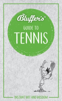 Bluffer's Guide to Tennis : Instant Wit & Wisdom, Paperback / softback Book
