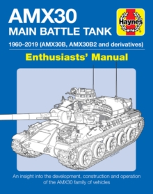 AMX30 Main Battle Tank Enthusiasts' Manual : The AMX30 family of vehicles, 1956 to 2018, Hardback Book