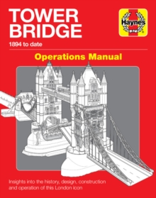 Tower Bridge London : Operations Manual (1894 to date), Hardback Book