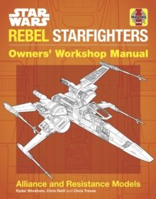 Star Wars Rebel Starfighters Owners' Workshop Manual : Alliance and Resistance Models, Hardback Book
