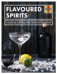 Flavoured Spirits : A Manual for Creating Spirited Infusions, Paperback / softback Book