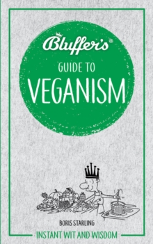 Bluffer's Guide to Veganism : Instant wit and wisdom, Paperback / softback Book