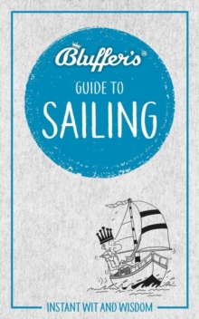 Bluffer's Guide to Sailing : Instant wit and wisdom, Electronic book text Book