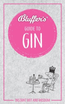 Bluffer's Guide to Gin : Instant wit and wisdom, Electronic book text Book