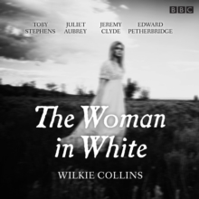 The Woman in White : BBC Radio 4 full-cast dramatisation, CD-Audio Book