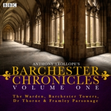 The Barchester Chronicles : Volume 1: The Warden, Barchester Towers, Dr Thorne & Framley Parsonage, CD-Audio Book