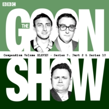 The Goon Show Compendium : Twenty Episodes of the Classic BBC Radio Comedy Series Volume 11Series 9, Pt 2 & Series 10, CD-Audio Book