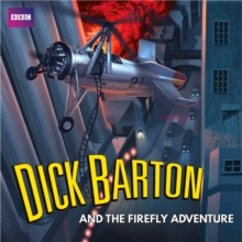 Dick Barton and the Firefly Adventure : A Full-Cast Radio Archive Drama Serial, CD-Audio Book