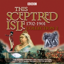This Sceptred Isle Collection 2: 1702 - 1901 : The Classic BBC Radio History, CD-Audio Book