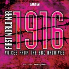 First World War: 1916 : Voices from the BBC Archive, CD-Audio Book
