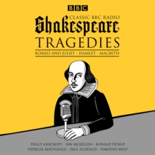 Classic BBC Radio Shakespeare: Tragedies : Hamlet; Macbeth; Romeo and Juliet, CD-Audio Book