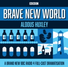 Brave New World : A BBC Radio 4 full-cast dramatisation, CD-Audio Book