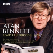 Alan Bennett Reads Childhood Classics : The Wind in the Willows; Alice in Wonderland; Through the Looking Glass; Winnie-the-Pooh; The House at Pooh Corner, eAudiobook MP3 eaudioBook