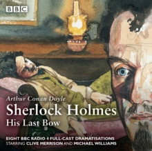 Sherlock Holmes: His Last Bow : BBC Radio 4 full-cast dramatisation, CD-Audio Book