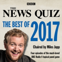 The News Quiz: the Best of 2017 : The Topical BBC Radio 4 Comedy Panel Show, CD-Audio Book