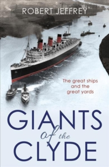 Giants of the Clyde : The Great Ships and the Great Yards, Paperback Book