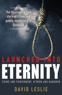 Launched into Eternity : Crime and Punishment, Hitmen and Hangmen, Paperback Book
