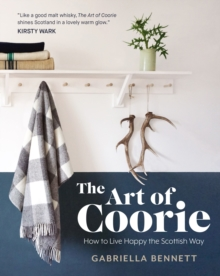 The Art of Coorie : How to Live Happy the Scottish Way, Hardback Book