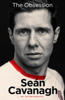 Sean Cavanagh: The Obsession : My Autobiography, Hardback Book