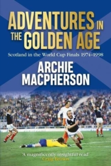 Adventures in the Golden Age : Scotland in the World Cup Finals 1974-1998, Paperback Book