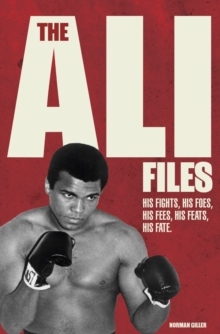 The Ali Files : His Fights, His Foes, His Fees, His Feats, His Fate, Hardback Book