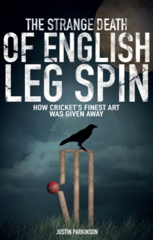 The Strange Death of English Leg Spin : How Cricket's Finest Art Was Given Away, Paperback Book