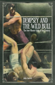 Dempsey and the Wild Bull : The Four Minute Fight of the Century, Paperback Book