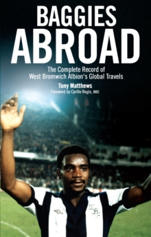 Baggies Abroad : The Complete Record of West Bromwich Albion's Global Travels, Paperback Book
