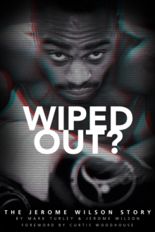 Wiped Out? : The Jerome Wilson Story, Paperback / softback Book
