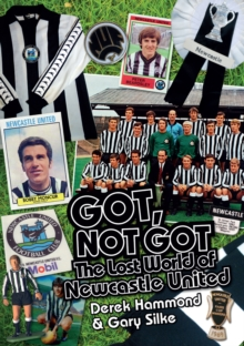 Got, Not Got: Newcastle United : The Lost World of Newcastle United, Hardback Book