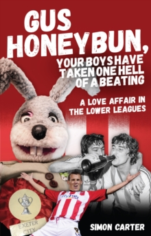 Gus Honeybun... Your Boys Took One Hell of a Beating : A Love Affair in the Lower Leagues, Paperback Book