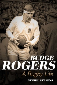 Budge Rogers : A Rugby Life, Hardback Book