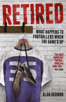 Retired : What Happens to Footballers When the Game's Up, Paperback Book