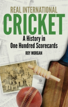 Real International Cricket : A History in One Hundred Scorecards, Paperback Book