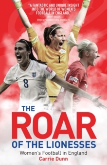 The Roar of the Lionesses : Women's Football in England, Paperback / softback Book