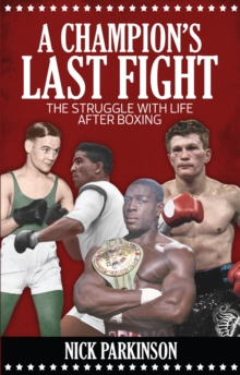 A Champion's Last Fight : The Struggle with Life After Boxing, Paperback Book