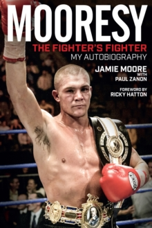 Mooresy - The Fighters' Fighter : My Autobiography - Jamie Moore, Hardback Book