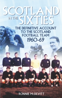 Scotland in the 60s : The Definitive Account of the Scottish National Football Side During the 1960s, Paperback / softback Book