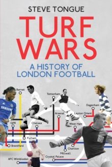 Turf Wars : A History of London Football, Paperback Book