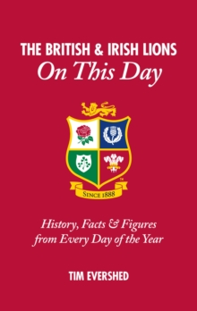 British & Irish Lions on This Day : History, Facts & Figures from Every Day of the Year, Hardback Book