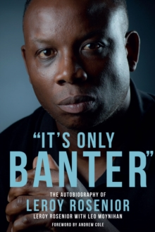 'It's Only Banter' : The Autobiography of Leroy Rosenior, Hardback Book