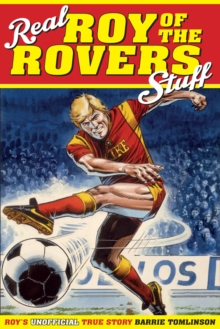Real Roy of the Rovers Stuff! : Roy's True Story, Hardback Book