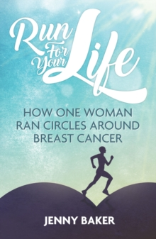 Run for Your Life : How One Woman Ran Circles Around Breast Cancer, Paperback / softback Book