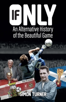 If Only : An Alternative History of the Beautiful Game, Paperback / softback Book