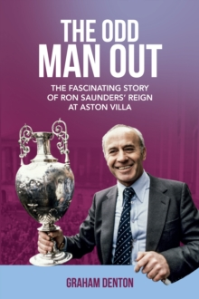 Odd Man Out : The Fascinating Story of Ron Saunders' Reign at Aston Villa, Hardback Book