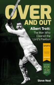 Over and Out : Albert Trott: The Man Who Cleared the Lord's Pavilion, Paperback Book