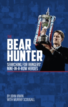 The Bear Hunter : The Search for Rangers' Nine-in-a-Row Heroes, Hardback Book