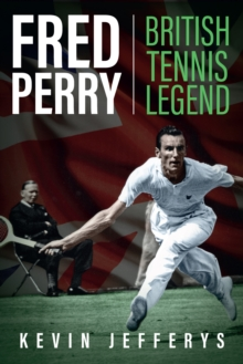 Fred Perry : British Tennis Legend, Hardback Book