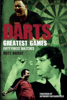 Darts Greatest Games : Fifty Finest Matches from the Wolrd of Darts, Paperback / softback Book