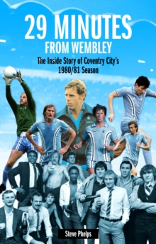 29 Minutes from Wembley : The Inside Story of Coventry City's 1980/81 Season, Paperback Book